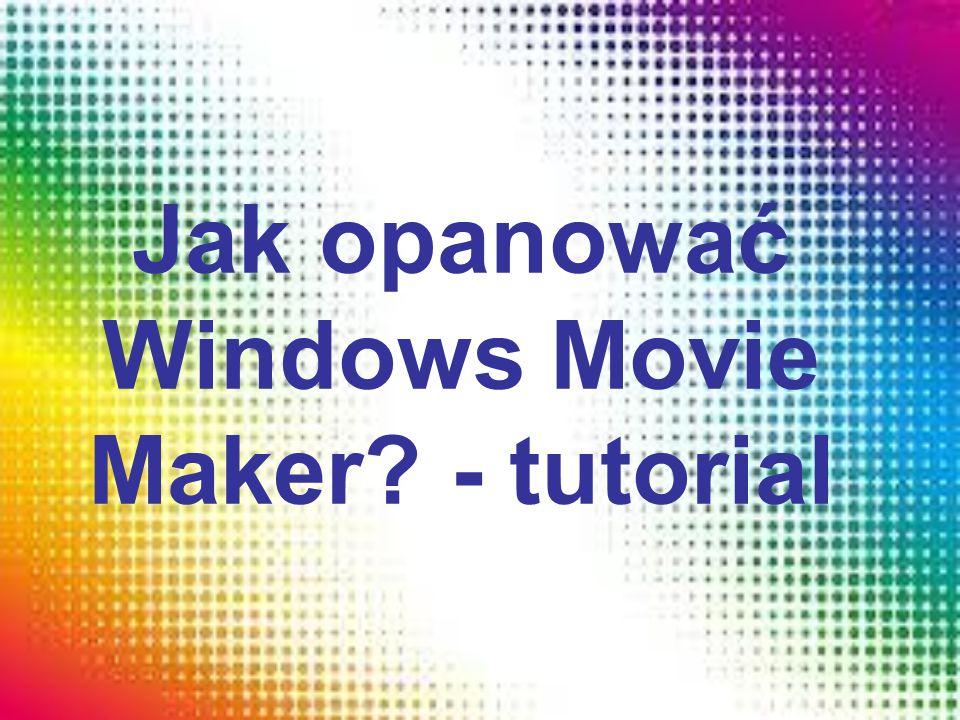 Jak opanować Windows Movie Maker - tutorial