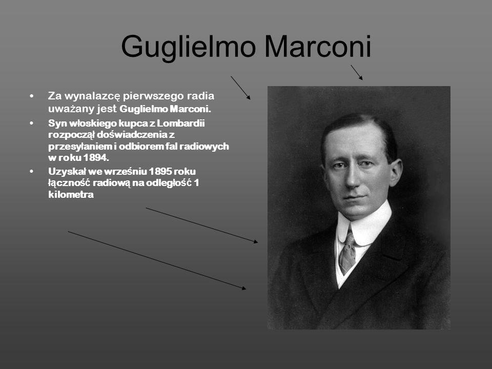 Guglielmo Marconi Za wynalazcę pierwszego radia uważany jest Guglielmo Marconi.