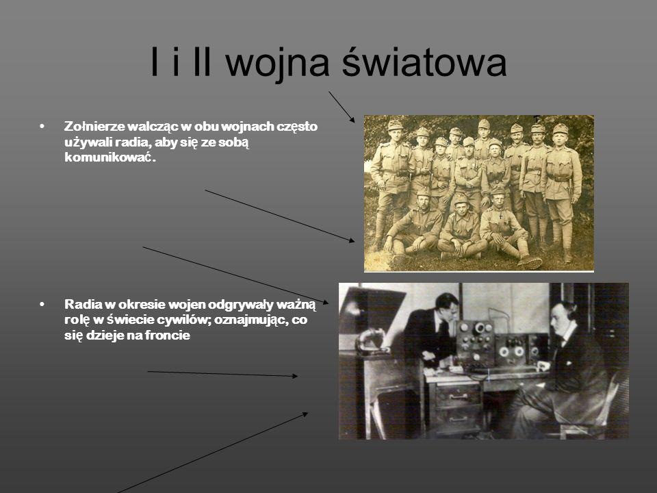 I i II wojna światowa Zołnierze walcząc w obu wojnach często używali radia, aby się ze sobą komunikować.