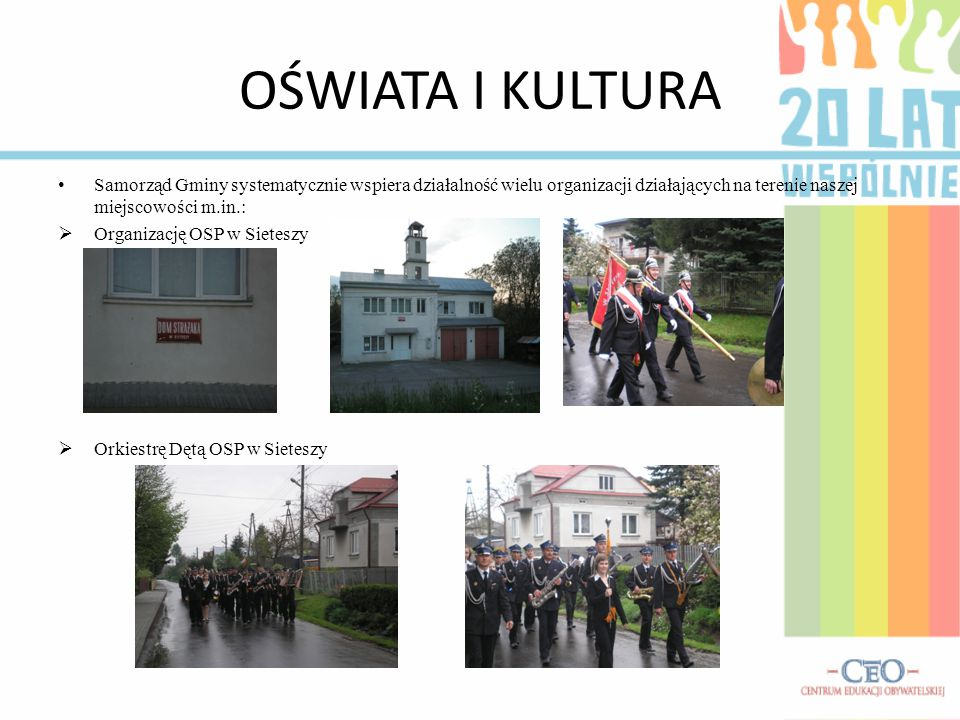 OŚWIATA I KULTURA Samorząd Gminy systematycznie wspiera działalność wielu organizacji działających na terenie naszej miejscowości m.in.: