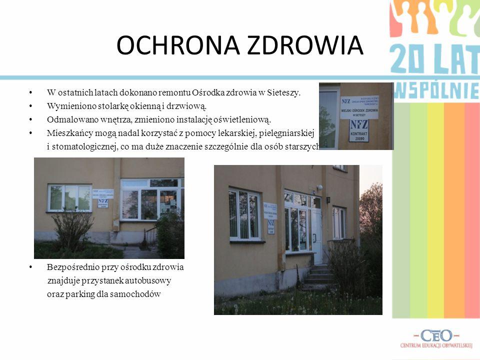 OCHRONA ZDROWIA W ostatnich latach dokonano remontu Ośrodka zdrowia w Sieteszy. Wymieniono stolarkę okienną i drzwiową.