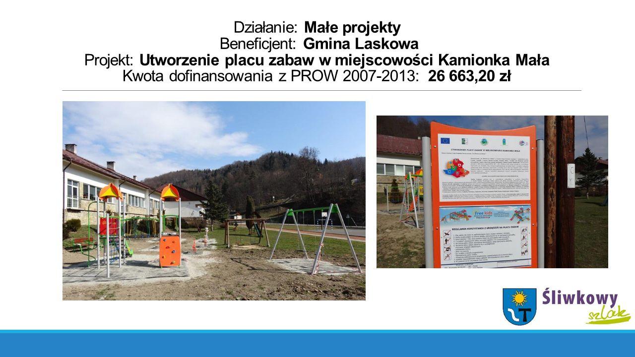 Działanie: Małe projekty Beneficjent: Gmina Laskowa Projekt: Utworzenie placu zabaw w miejscowości Kamionka Mała Kwota dofinansowania z PROW 2007-2013: 26 663,20 zł