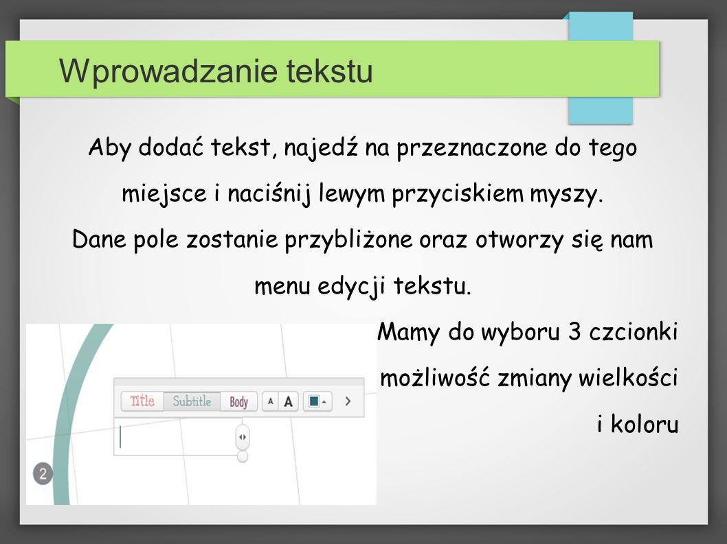 Wprowadzanie tekstu Aby dodać tekst, najedź na przeznaczone do tego