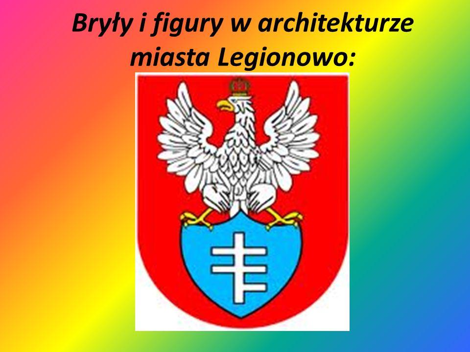 Bryły i figury w architekturze miasta Legionowo: