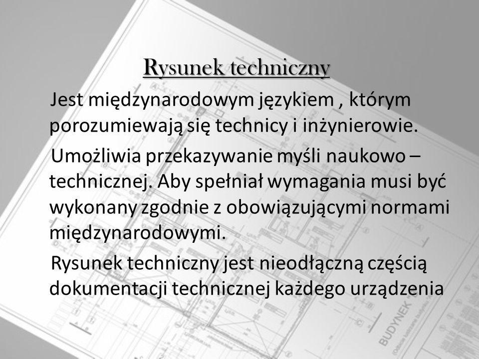 Rysunek techniczny Jest międzynarodowym językiem , którym porozumiewają się technicy i inżynierowie.