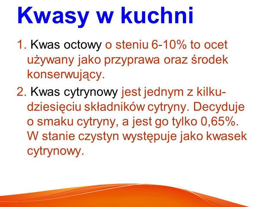 Kwasy w kuchni Kwas octowy o steniu 6-10% to ocet używany jako przyprawa oraz środek konserwujący.