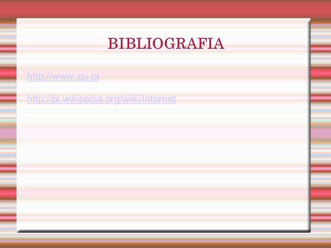 BIBLIOGRAFIA http://www.zpi.pl http://pl.wikipedia.org/wiki/Internet