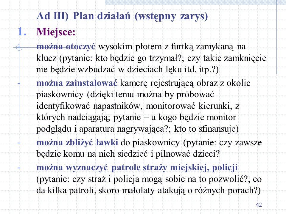 Ad III) Plan działań (wstępny zarys) Miejsce: