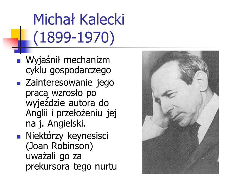 Michał Kalecki (1899-1970) Wyjaśnił mechanizm cyklu gospodarczego