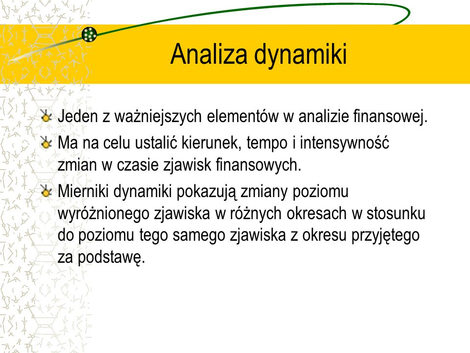 Analiza dynamiki Jeden z ważniejszych elementów w analizie finansowej.