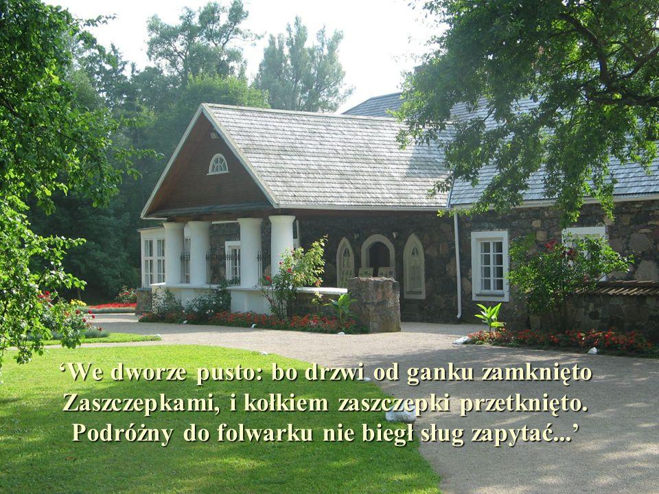 'We dworze pusto: bo drzwi od ganku zamknięto Zaszczepkami, i kołkiem zaszczepki przetknięto.