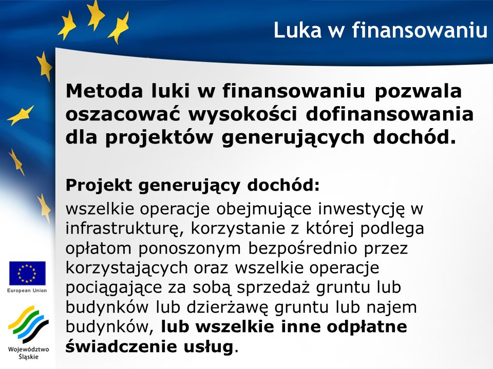 Luka w finansowaniu Metoda luki w finansowaniu pozwala oszacować wysokości dofinansowania dla projektów generujących dochód.