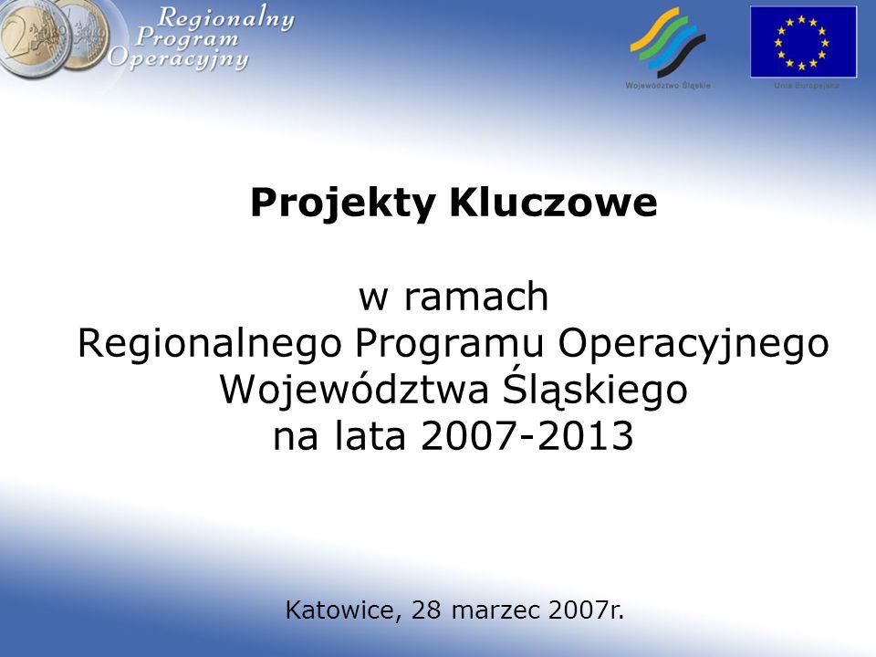 Projekty Kluczowe w ramach Regionalnego Programu Operacyjnego Województwa Śląskiego na lata 2007-2013