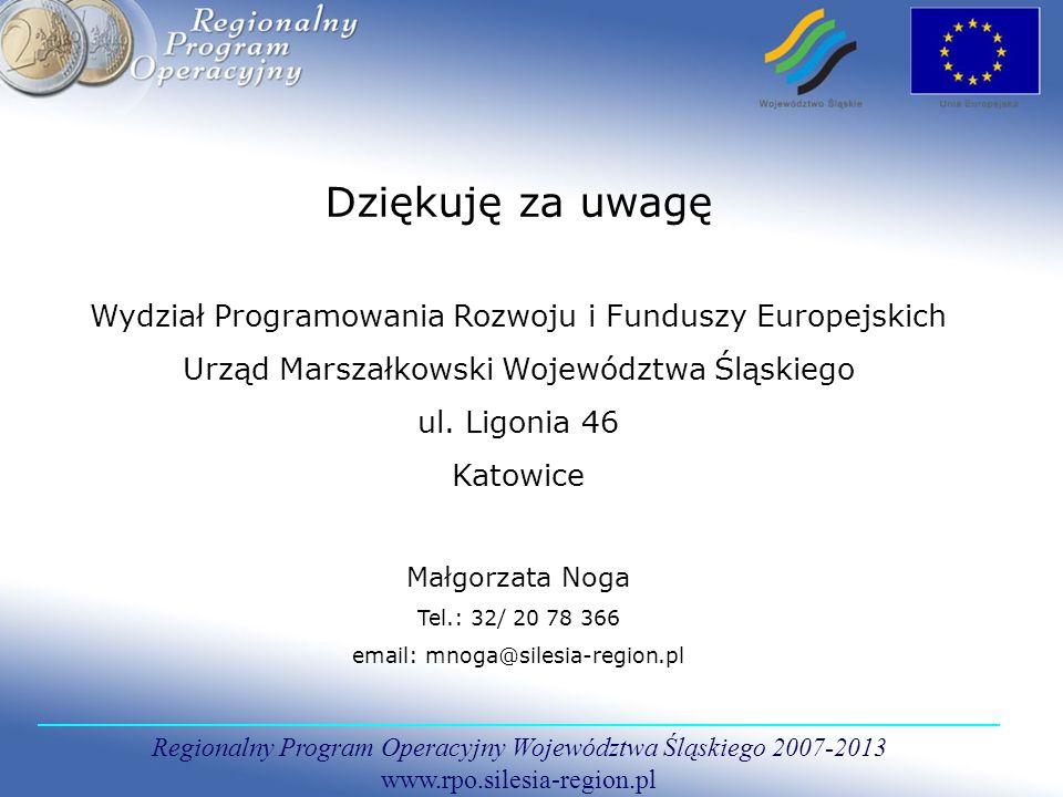 Dziękuję za uwagę Wydział Programowania Rozwoju i Funduszy Europejskich. Urząd Marszałkowski Województwa Śląskiego.