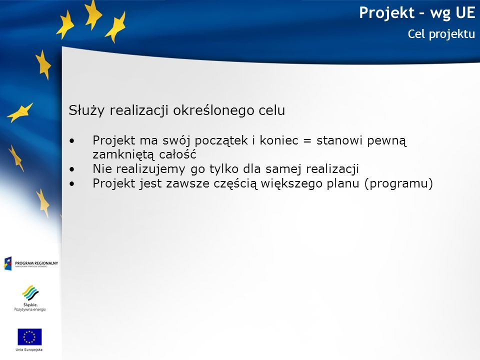Projekt – wg UE Służy realizacji określonego celu Cel projektu