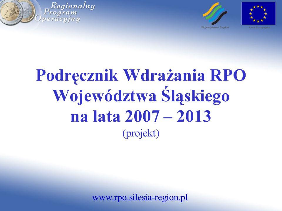 Podręcznik Wdrażania RPO Województwa Śląskiego na lata 2007 – 2013 (projekt)