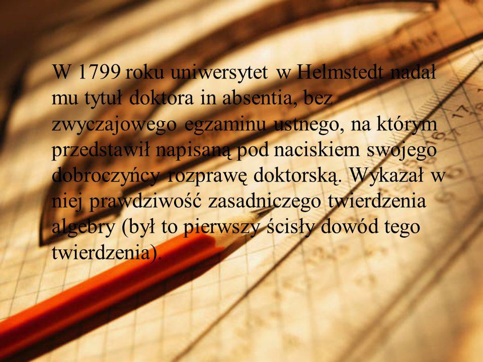 W 1799 roku uniwersytet w Helmstedt nadał mu tytuł doktora in absentia, bez zwyczajowego egzaminu ustnego, na którym przedstawił napisaną pod naciskiem swojego dobroczyńcy rozprawę doktorską.