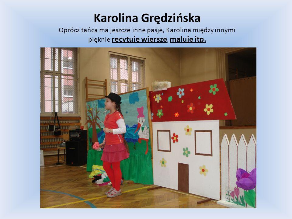 Karolina Grędzińska Oprócz tańca ma jeszcze inne pasje, Karolina między innymi.