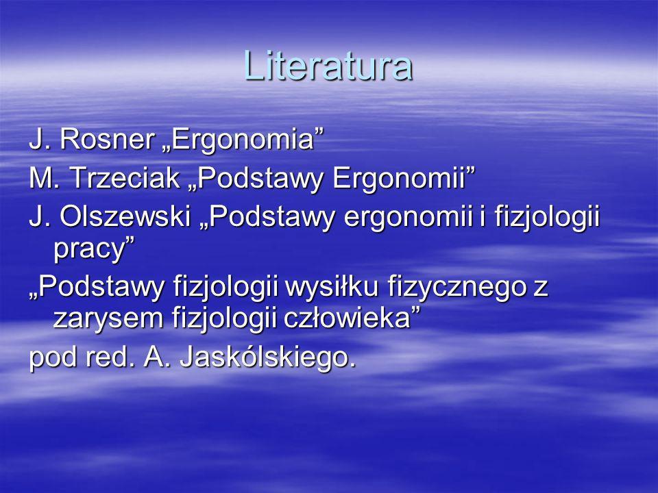 "Literatura J. Rosner ""Ergonomia M. Trzeciak ""Podstawy Ergonomii"