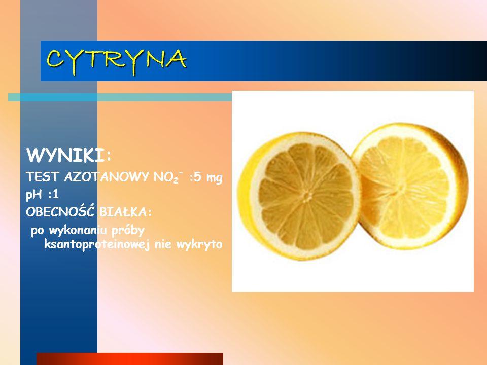 CYTRYNA WYNIKI: TEST AZOTANOWY NO2- :5 mg pH :1 OBECNOŚĆ BIAŁKA: