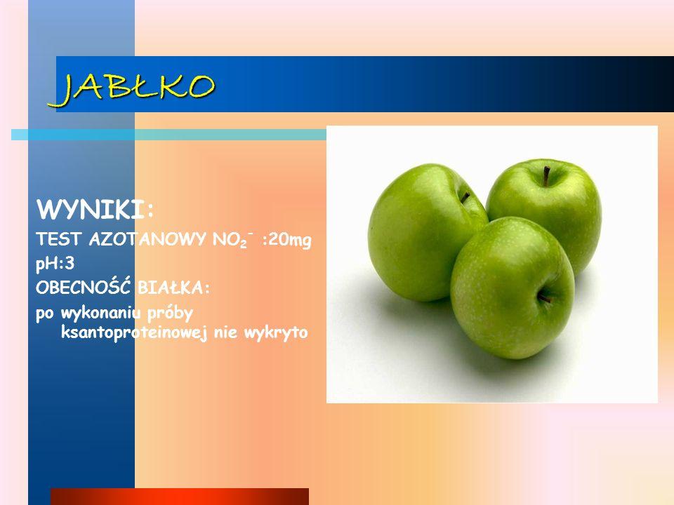 JABŁKO WYNIKI: TEST AZOTANOWY NO2- :20mg pH:3 OBECNOŚĆ BIAŁKA: