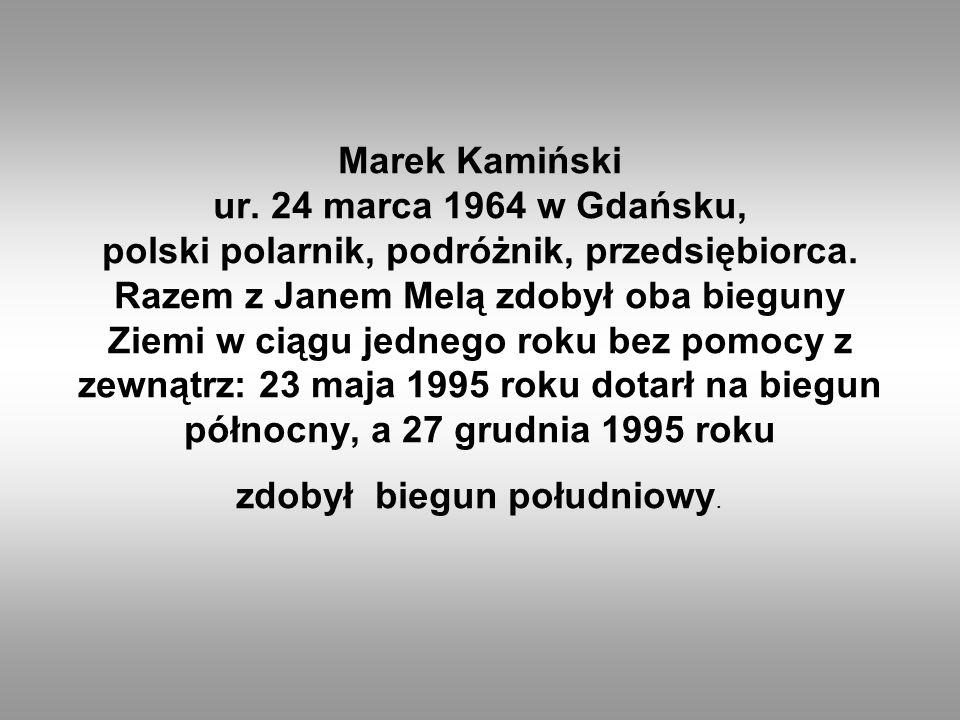 Marek Kamiński ur. 24 marca 1964 w Gdańsku, polski polarnik, podróżnik, przedsiębiorca.