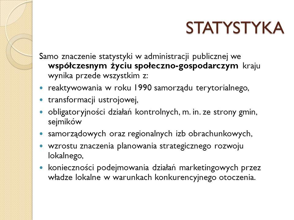 STATYSTYKA Samo znaczenie statystyki w administracji publicznej we współczesnym życiu społeczno-gospodarczym kraju wynika przede wszystkim z: