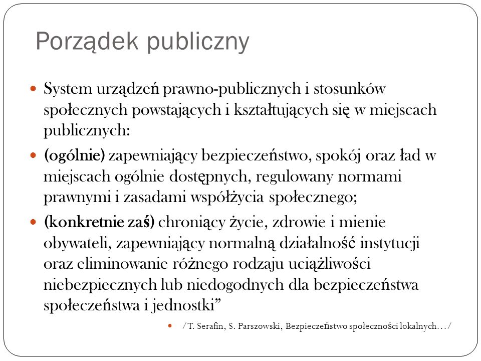 Porządek publicznySystem urządzeń prawno-publicznych i stosunków społecznych powstających i kształtujących się w miejscach publicznych: