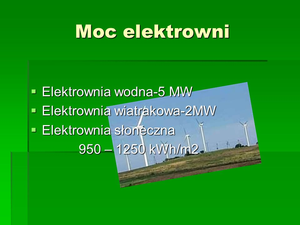Moc elektrowni Elektrownia wodna-5 MW Elektrownia wiatrakowa-2MW