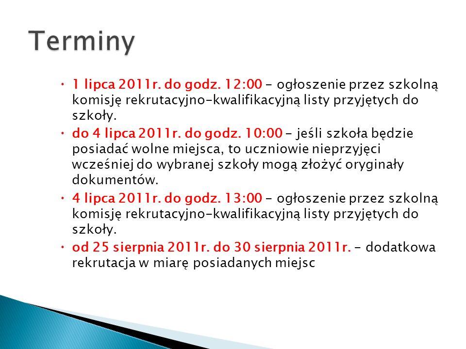Terminy 1 lipca 2011r. do godz. 12:00 - ogłoszenie przez szkolną komisję rekrutacyjno-kwalifikacyjną listy przyjętych do szkoły.