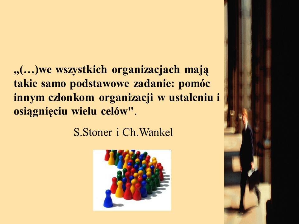 """""""(…)we wszystkich organizacjach mają takie samo podstawowe zadanie: pomóc innym członkom organizacji w ustaleniu i osiągnięciu wielu celów ."""