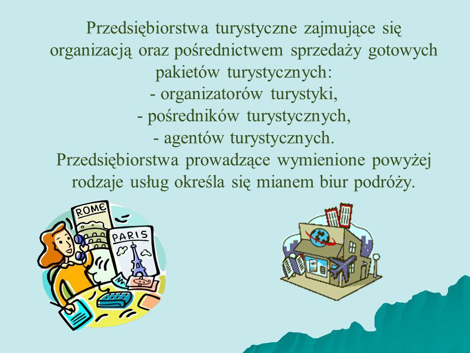 Przedsiębiorstwa turystyczne zajmujące się organizacją oraz pośrednictwem sprzedaży gotowych pakietów turystycznych: - organizatorów turystyki, - pośredników turystycznych, - agentów turystycznych.