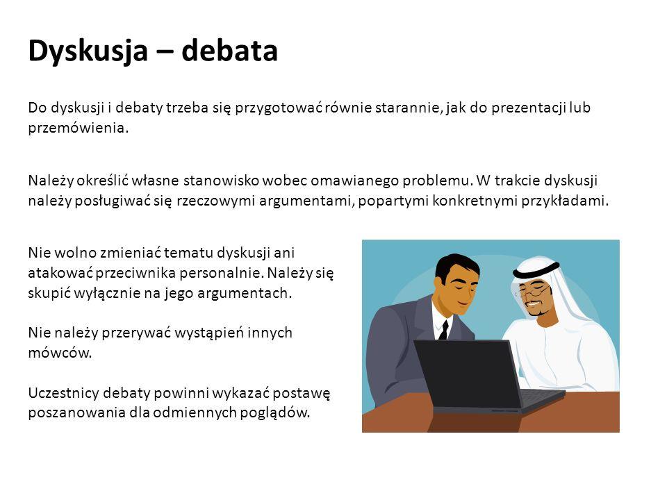 Dyskusja – debata Do dyskusji i debaty trzeba się przygotować równie starannie, jak do prezentacji lub przemówienia.