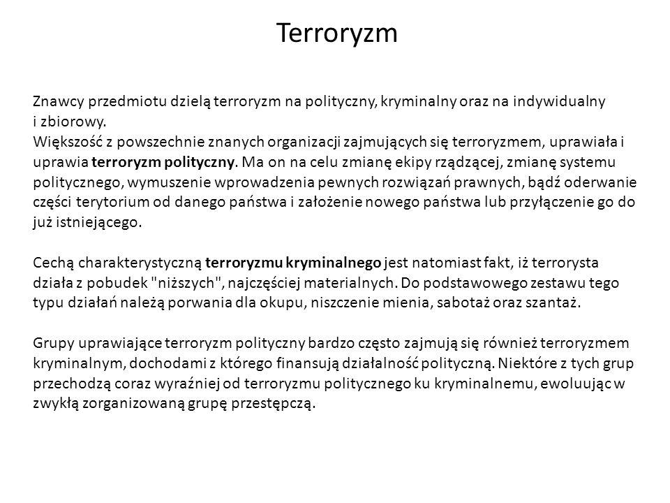Terroryzm Znawcy przedmiotu dzielą terroryzm na polityczny, kryminalny oraz na indywidualny i zbiorowy.