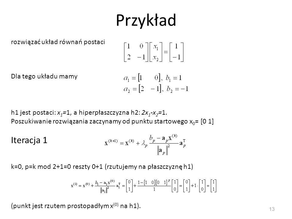 Przykład Iteracja 1 rozwiązać układ równań postaci
