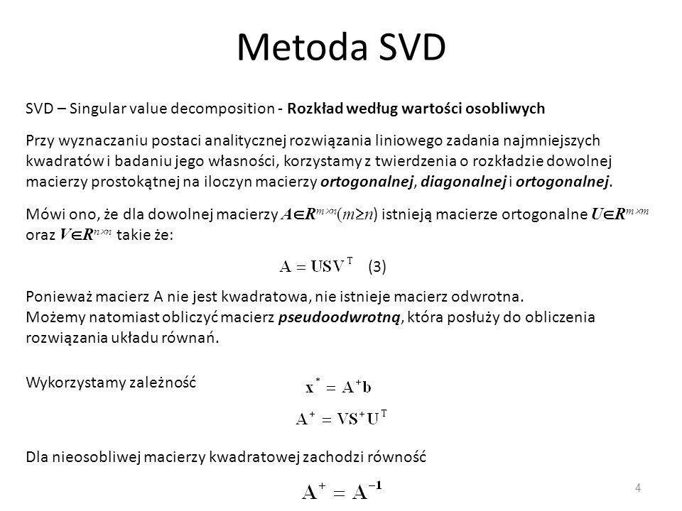 Metoda SVD SVD – Singular value decomposition - Rozkład według wartości osobliwych.
