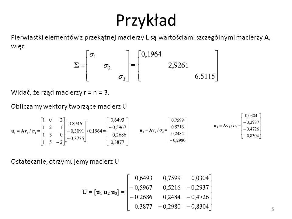 Przykład Pierwiastki elementów z przekątnej macierzy L są wartościami szczególnymi macierzy A, więc.