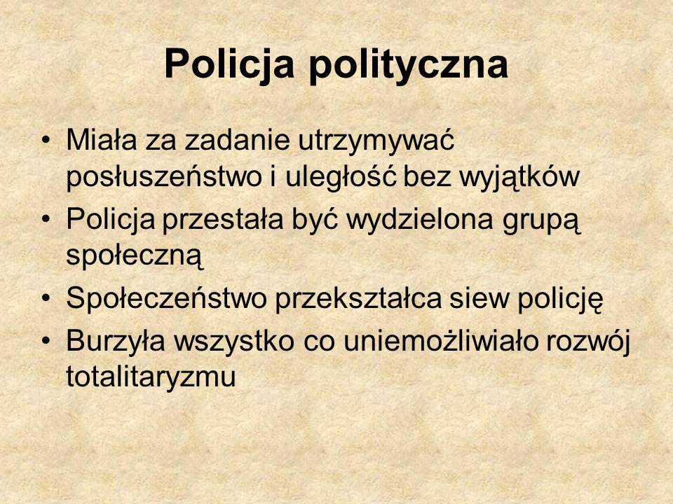 Policja polityczna Miała za zadanie utrzymywać posłuszeństwo i uległość bez wyjątków. Policja przestała być wydzielona grupą społeczną.
