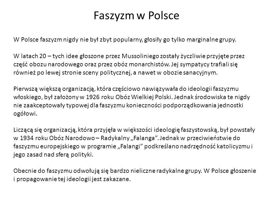 Faszyzm w Polsce W Polsce faszyzm nigdy nie był zbyt popularny, głosiły go tylko marginalne grupy.