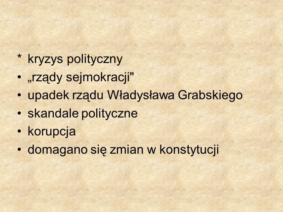 """* kryzys polityczny""""rządy sejmokracji upadek rządu Władysława Grabskiego. skandale polityczne. korupcja."""