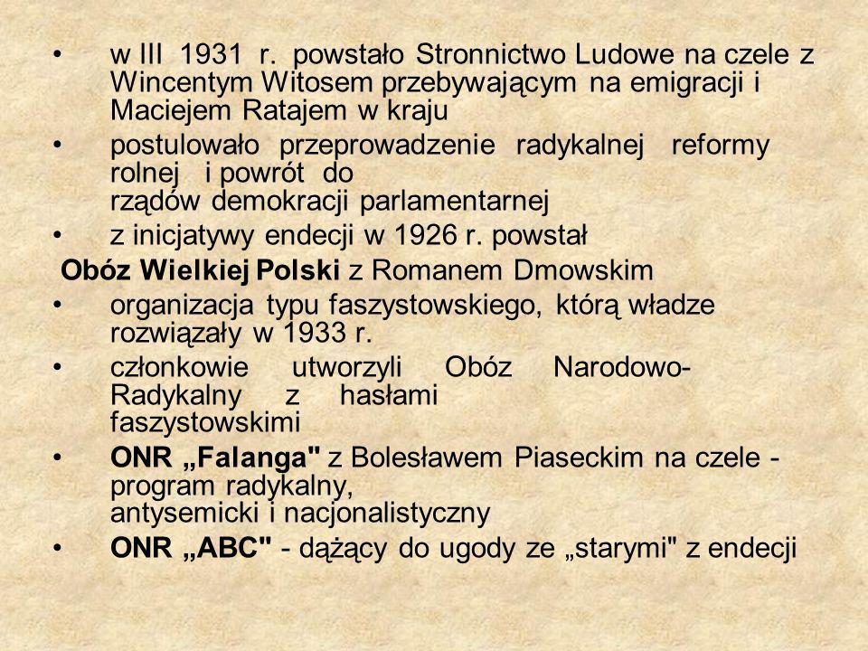 w III 1931 r. powstało Stronnictwo Ludowe na czele z Wincentym Witosem przebywającym na emigracji i Maciejem Ratajem w kraju