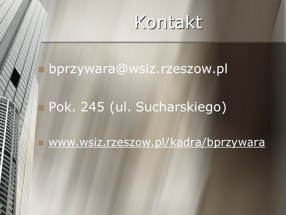 Kontakt bprzywara@wsiz.rzeszow.pl Pok. 245 (ul. Sucharskiego)