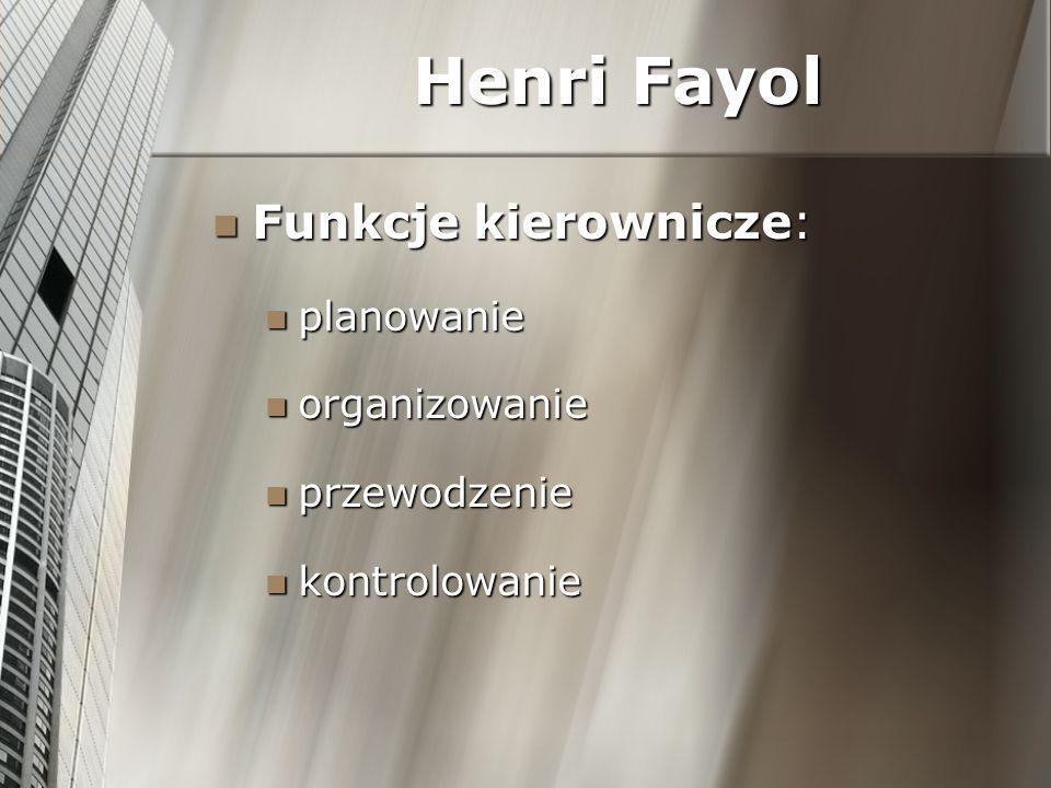 Henri Fayol Funkcje kierownicze: planowanie organizowanie przewodzenie