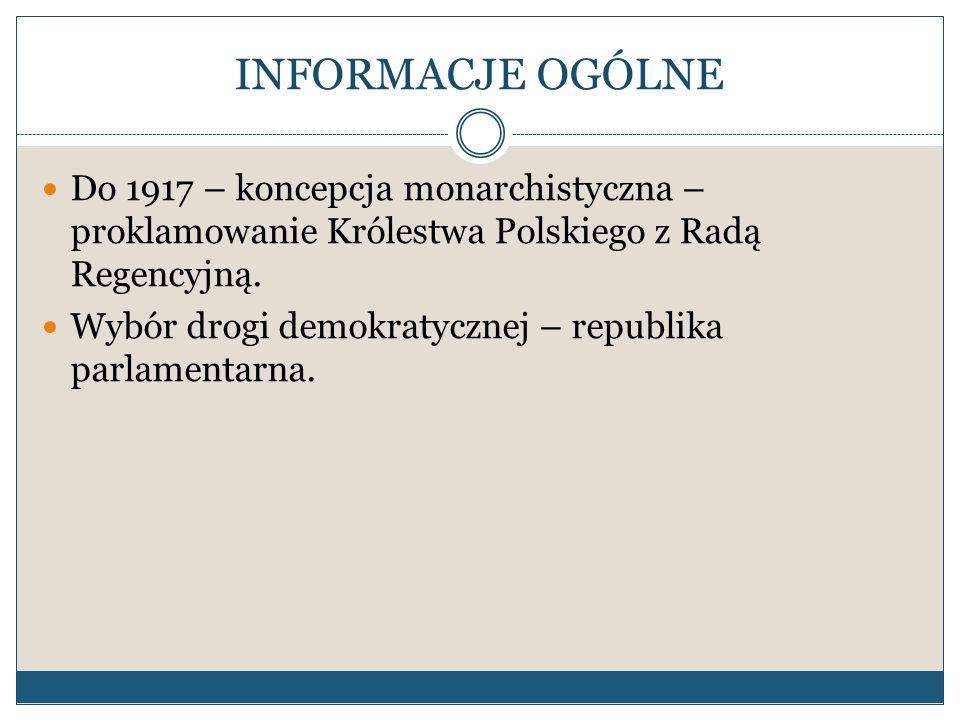 INFORMACJE OGÓLNE Do 1917 – koncepcja monarchistyczna – proklamowanie Królestwa Polskiego z Radą Regencyjną.