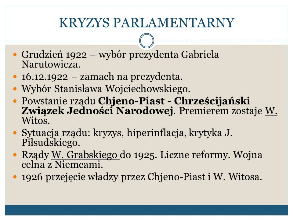 KRYZYS PARLAMENTARNY Grudzień 1922 – wybór prezydenta Gabriela Narutowicza. 16.12.1922 – zamach na prezydenta.