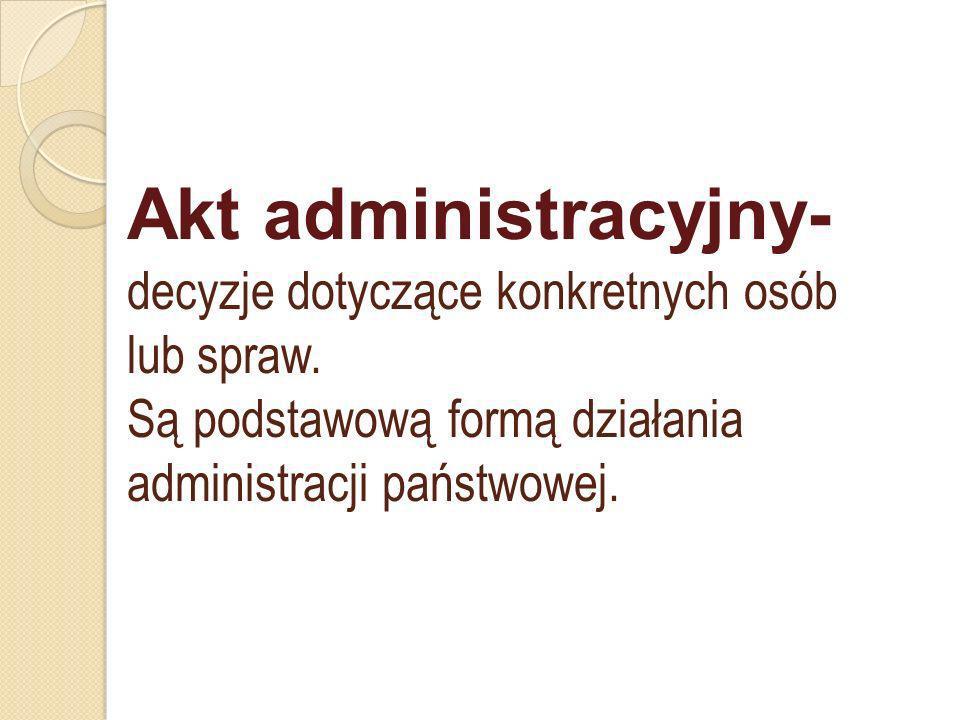 Akt administracyjny- decyzje dotyczące konkretnych osób lub spraw