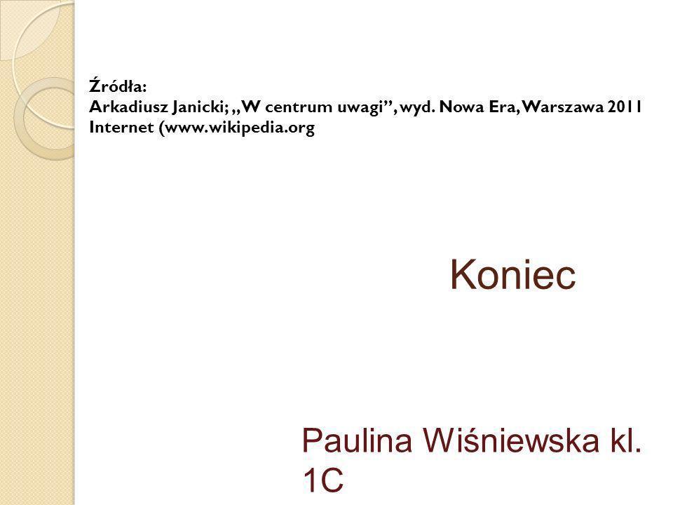 Koniec Paulina Wiśniewska kl. 1C Źródła: