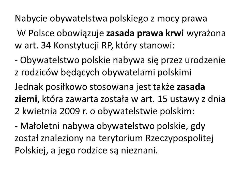 Nabycie obywatelstwa polskiego z mocy prawa W Polsce obowiązuje zasada prawa krwi wyrażona w art.