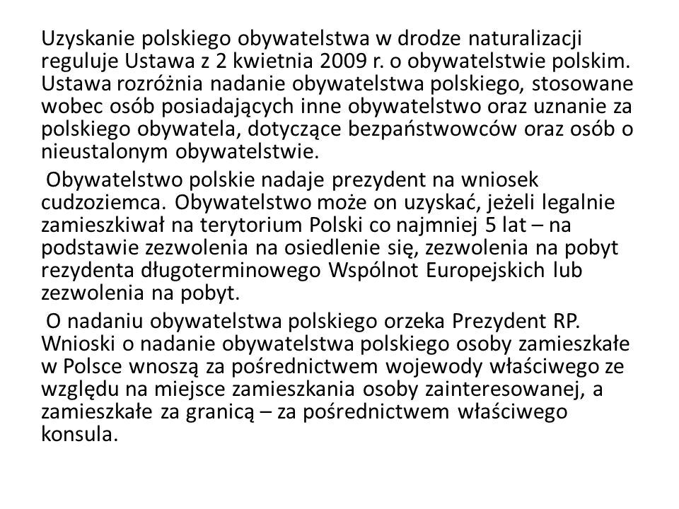 Uzyskanie polskiego obywatelstwa w drodze naturalizacji reguluje Ustawa z 2 kwietnia 2009 r.