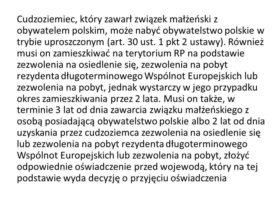 Cudzoziemiec, który zawarł związek małżeński z obywatelem polskim, może nabyć obywatelstwo polskie w trybie uproszczonym (art.